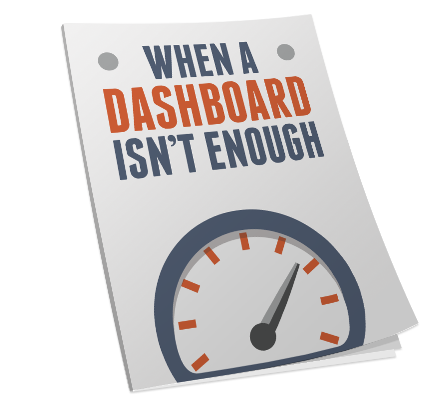 When Is A Dashboard Not Enough?